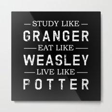 STUDY LIKE GRANGER, EAT LIKE WEASLEY, LIVE LIKE POTTER Metal Print