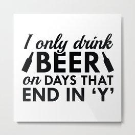 I Only Drink Beer Metal Print
