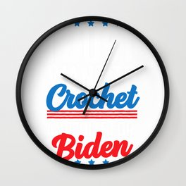I Just Want to Crochet and Vote for Joe Biden Gift T-Shirt Wall Clock
