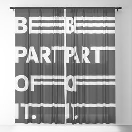 BE PART OF IT Sheer Curtain