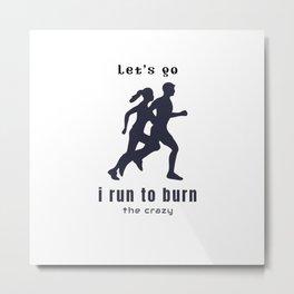 Let's go burn off the crazy Metal Print