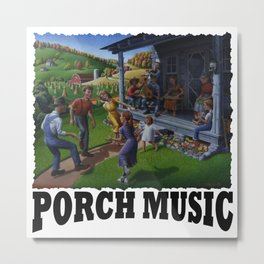 Porch Music, Porch Music and Flatfoot Dancing, Mountain Music, Appalachia Farm Metal Print
