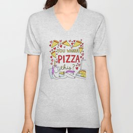 You Wanna Pizza This? Unisex V-Neck