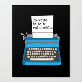 To write is to be vulnerable. Canvas Print