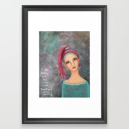 Happy The Way I am. Framed Art Print