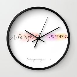 Life is just too awesome Wall Clock