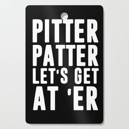 Pitter patter let's get at er Cutting Board