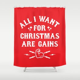 All I Want For Christmas Are Gains (Funny Gym Fitness) Shower Curtain