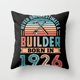 Builder born in 1926 100th Birthday Gift Building Throw Pillow