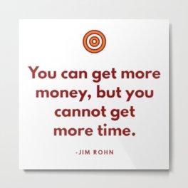 You can get more money by Jim Rohn Metal Print