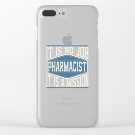 Pharmacist  - It Is No Job, It Is A Mission Clear iPhone Case