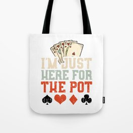 I'm Just Here For The Pot Tote Bag