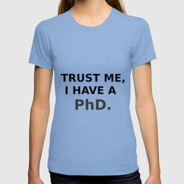 Trust me, I have a PhD. T-shirt