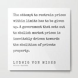 46    | 200410 | Ludwig Von Mises Quotes Metal Print