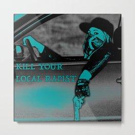 KILL YOUR LOCAL RAPIST Metal Print