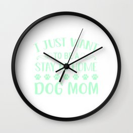 I Just Want To Be A Stay At Home Dog Mom mi Wall Clock