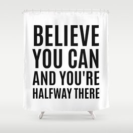 Believe You Can and You're Halfway There Shower Curtain
