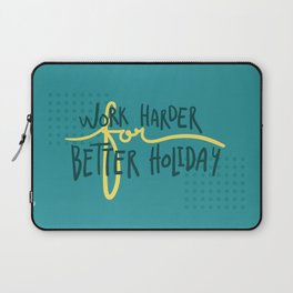 Work Harder For Better Holiday Laptop Sleeve