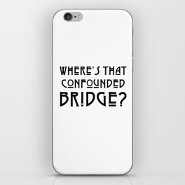 WHERE'S THAT CONFOUNDED BRIDGE? - solid black iPhone Skin