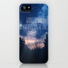 Without The Dark We Have Never Seen The Stars  iPhone (5, 5s) Slim Case