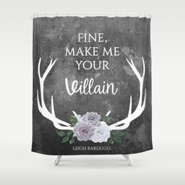 Make me your villain - The Darkling quote - Leigh Bardugo - Grey Shower Curtain