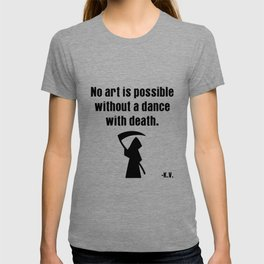 No art is possible without a dance with death | K.V. Shirt T-shirt