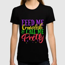 Feed Me Crawfish And Call Me Pretty New Orleans T-shirt