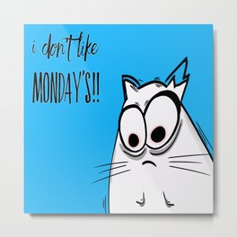 Noodles the Cat doesn't like Mondays Metal Print