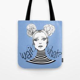 Wait, What? Tote Bag