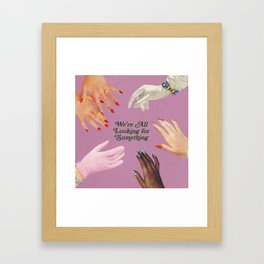 We're All Looking For Something Framed Art Print