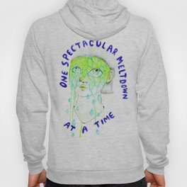 One spectacular meltdown at a time Hoody