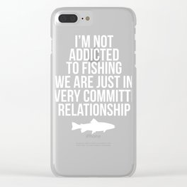 Not Addicted to Fishing Committed Relationship T-Shirt Clear iPhone Case