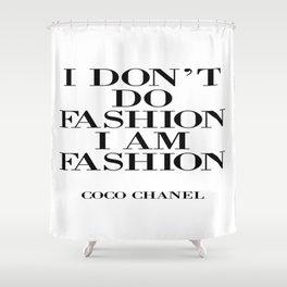 I Don't Do Fashion, I AM FASHION Shower Curtain