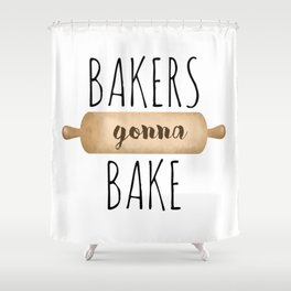 Bakers Gonna Bake Shower Curtain
