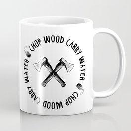 CHOP WOOD CARRY WATER Coffee Mug