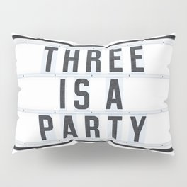 Three is a Party Pillow Sham
