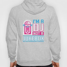 I'm a Dj Not A Jukebox Hoody