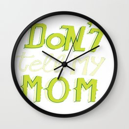 Don't tell my mom Wall Clock
