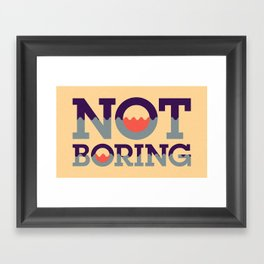 Not Boring Framed Art Print