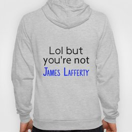 Lol but you're not James Lafferty Hoody