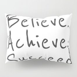 BELIEVE.  ACHIEVE.  SUCCEED.  Motivate Quote / Motivational Inspirational Message / Empower Fearless Pillow Sham