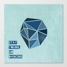 Stay Young, Go Dancing Canvas Print