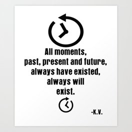 All moments, past, present and future, always have existed, always will exist | K.V. Shirt Art Print