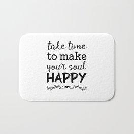 Take time to make your soul happy Bath Mat