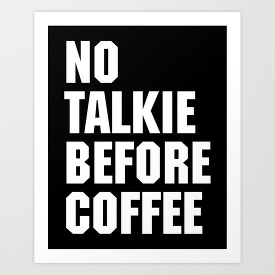 No Talkie Before Coffee Funny Quote by envyart