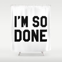 I'm So Done Shower Curtain