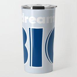 Dream BIG - Positive Thinking - Deep Blue, Light Blue & White Travel Mug