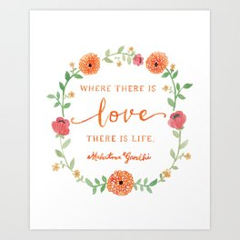 Where there is Love there is Life - Mahatma Gandhi Quote Art Print