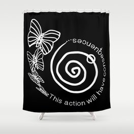 This Action Will Have Consequences Shower Curtain