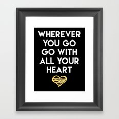 WHEREVER YOU GO GO WITH ALL YOUR HEART - love quote Framed Art Print